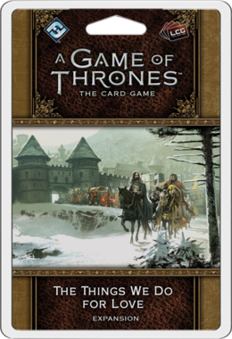 A Game of Thrones: The Card Game (Second Edition) - The Things We Do For Love